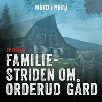 Mord i nord - Episode 11: Familiestriden om Orderud Gård