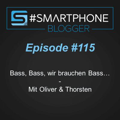 Smartphone Blogger - Der Smartphone und Technik Podcast - #115 - Bass, Bass, wir brauchen Bass...