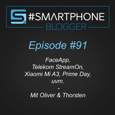 Smartphone Blogger - Der Smartphone und Technik Podcast - #091 - FaceApp, Telekom StreamOn, Xiaomi Mi A3, Prime Day, uvm.