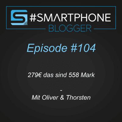 Smartphone Blogger - Der Smartphone und Technik Podcast - #104 - 279,00 Euro?!? Das sind 558,00 Mark!