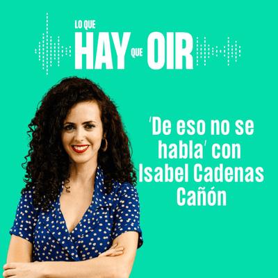 Lo que hay que oír - Semana de América Latina en Podimo, 'Borrado' y 'De eso no se habla' con Isabel Cadenas Cañón