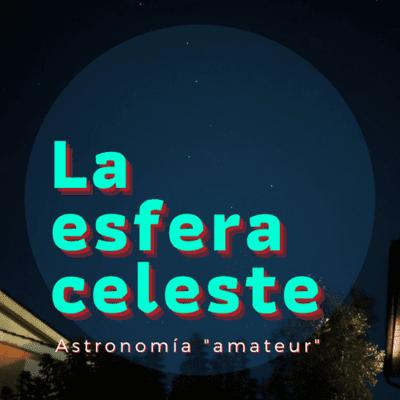 La Esfera Celeste Astronomía - La vida, Novas, Supernovas, NEOS y quedadas