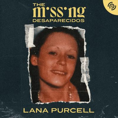 The missing - Desaparecidos - Lana Purcell