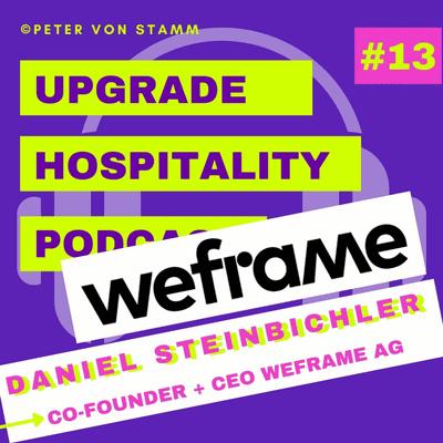 Upgrade Hospitality - der Podcast für Hotellerie und Tourismus - #13: Weframe und die Better Meeting Alliance - CEO Daniel Steinbichler im Interview