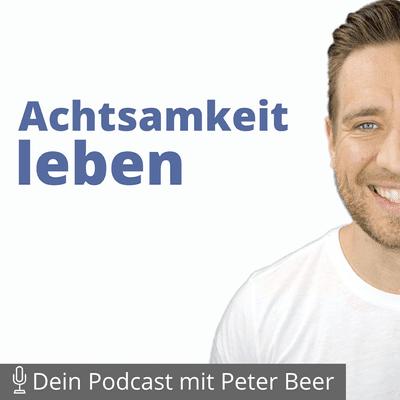 Achtsamkeit leben – Dein Podcast mit Peter Beer - Geführte Meditation: Positive, freudvolle und kraftvolle Gedanken in 10 Minuten