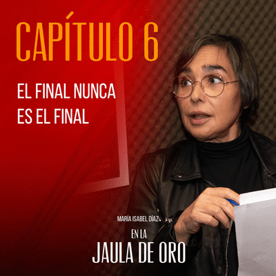 En la Jaula de Oro - E06 El final nunca es el final
