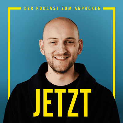 coverart for the podcast Jetzt - Der Podcast zum Anpacken