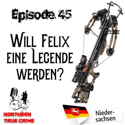 Northern True Crime - #45 Will Felix eine Legende werden?