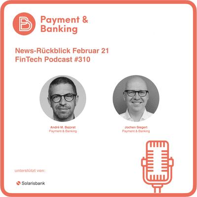 Payment & Banking Fintech Podcast - Februar 21 News-Rückblick