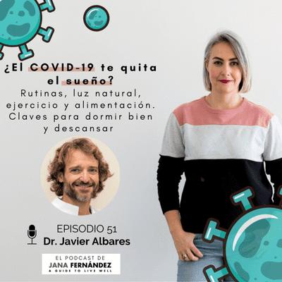 El podcast de Jana Fernández - Que el COVID-19 no te quite el sueño, con el doctor Javier Albares