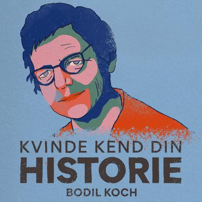 Kvinde Kend Din Historie  - S2 - Episode 3: Bodil Koch – politiker, protestant og provokatør