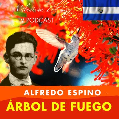 Valentina Zoe - ARBOL DE FUEGO ALFREDO ESPINO🌳🔥   Poema Árbol de Fuego de Alfredo Espino   Valentina Zoe Poesía