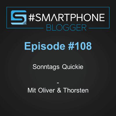 Smartphone Blogger - Der Smartphone und Technik Podcast - #108 - Sonntags Quickie