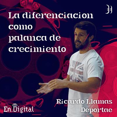 Growth y negocios digitales 🚀 Product Hackers - #190 – La diferenciación como palanca de crecimiento con Ricardo Llamas