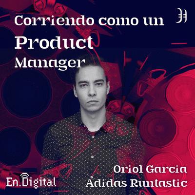 Growth y negocios digitales 🚀 Product Hackers - #172 – Corriendo como un Product Manager con Oriol García de Adidas Runtastic