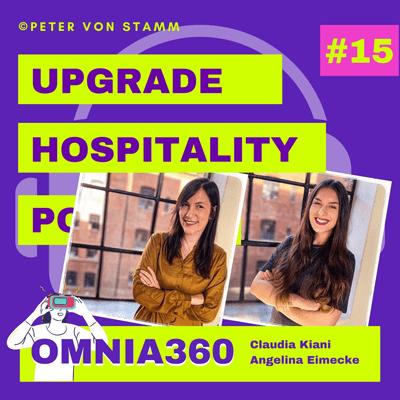 Upgrade Hospitality - der Podcast für Hotellerie und Tourismus - #15: VR und Reality Capture in Hotels und Tourismus - Omnia360 Gründerin Claudia Kiani und Angelina Eimecke im interview