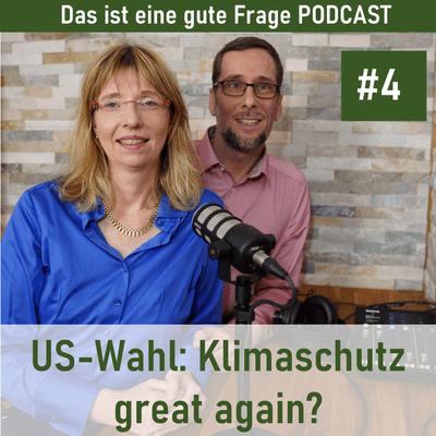 Das ist eine gute Frage Podcast - US-Wahl - Klimaschutz great again?