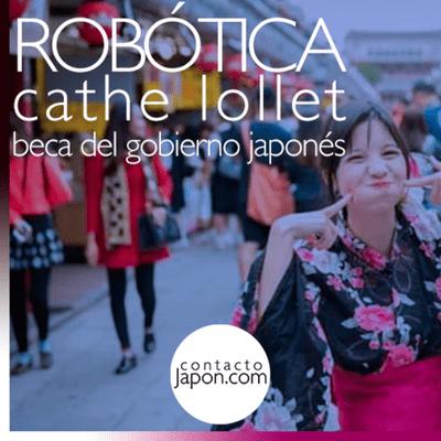 Contactojapon.com - 035. Estudia [ROBÓTICA] y desarrolla apps en Japón: Cathe Lollet.