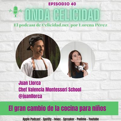 Onda Celicidad - OC040 - El gran cambio en la cocina para niños, con Juan Llorca