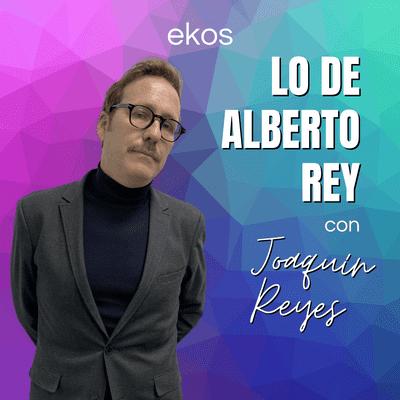 Lo de Alberto Rey - Lo de Joaquín Reyes