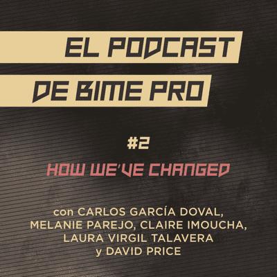 El podcast de BIME PRO - #2 - How we've changed