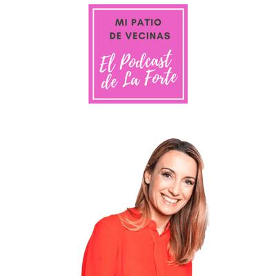 MI PATIO DE VECINAS - EL PODCAST DE LA FORTE - PATRICIA RAMÍREZ: La psicóloga de la vida cotidiana