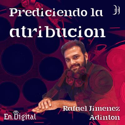 Growth y negocios digitales 🚀 Product Hackers - #177 – Prediciendo la atribución con Rafael Jiménez de Adinton