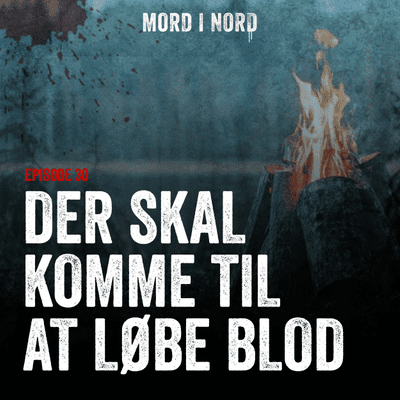 Mord i nord - Episode 30: Der skal komme til at løbe blod