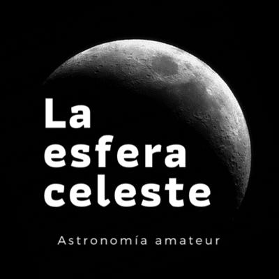 La Esfera Celeste - Astrofísica y amateurs con Ángel López-Sánchez de