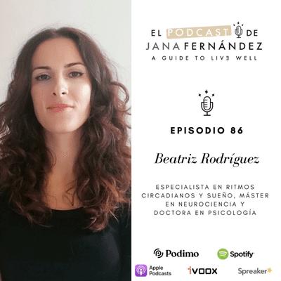 El podcast de Jana Fernández - Ritmos circadianos, cronotipos y factores fisiológicos que determinan la calidad de nuestro sueño, con Beatriz Rodríguez Morilla