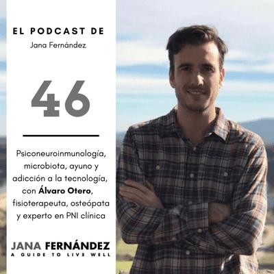 El podcast de Jana Fernández - PNI, microbiota, ayuno y adicción a la tecnología, con Álvaro Otero