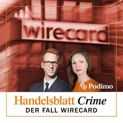 Handelsblatt Crime: Der Fall Wirecard - #8 Die Politik:  Blauäugig, inkompetent oder beeinflussbar?