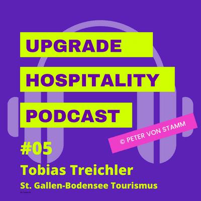 Upgrade Hospitality - der Podcast für Hotellerie und Tourismus - #05: Tourismus fehlt es an Wertschätzung - Touristiker Toby Treichler sagt klar, was er von der Politik erwartet