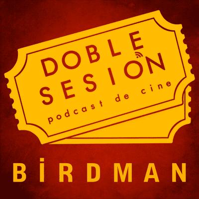 Doble Sesión Podcast de Cine - Birdman (Alejandro G Iñárritu, 2014)