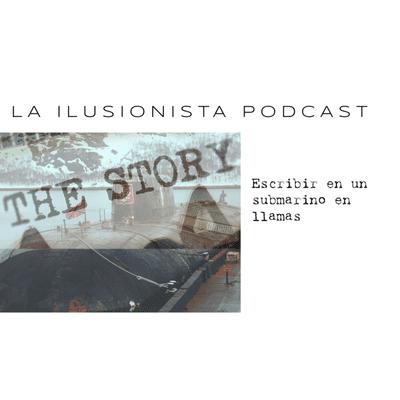 La Ilusionista - La Ilusionista: Escribir a bordo de un submarino en llamas