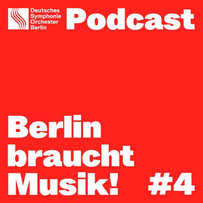 Berlin braucht Musik! - Berlin braucht Musik! Folge 4 - Über Ohrwürmer, Schönheit und Mut