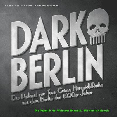 Dark Berlin - Dark Berlin Special - Die Polizei in der Weimarer Republik - Mit Harold Selowski