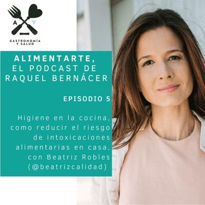 Alimentarte - Alimentarte 005: Higiene en la cocina, como reducir el riesgo de intoxicaciones alimentarias en casa, con Beatriz Robles @beatrizcalidad