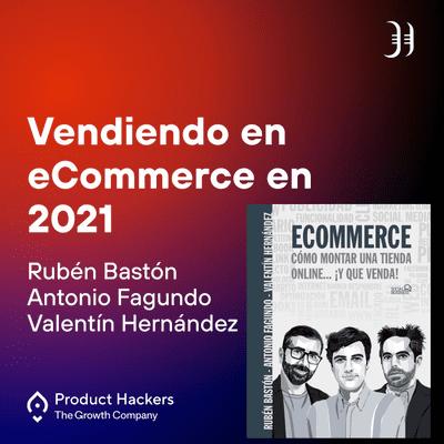 Growth y negocios digitales 🚀 Product Hackers - Vendiendo en eCommerce en 2021