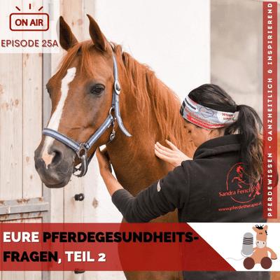 Pferdewissen - ganzheitlich & inspirierend mit Sandra Fencl - Eure Pferdegesundheitsfragen, Teil 2
