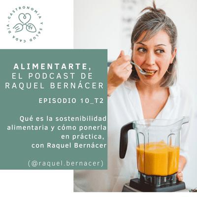 Alimentarte - T02-E10 Qué es la sostenibilidad alimentaria y cómo ponerla en práctica, con Raquel Bernácer