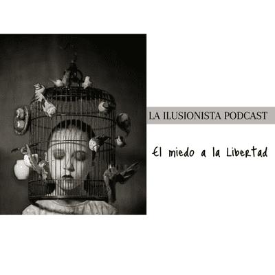 La Ilusionista - La Ilusionista desde el sótano: El miedo a la libertad.