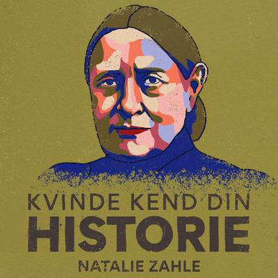 Kvinde Kend Din Historie  - S3 – Episode 5: Natalie Zahle – foregangskvinde og skolegrundlægger