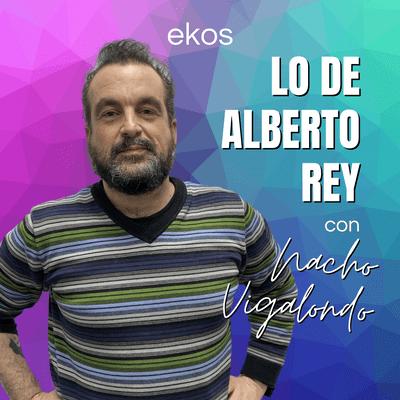 Lo de Alberto Rey - Lo de Nacho Vigalondo