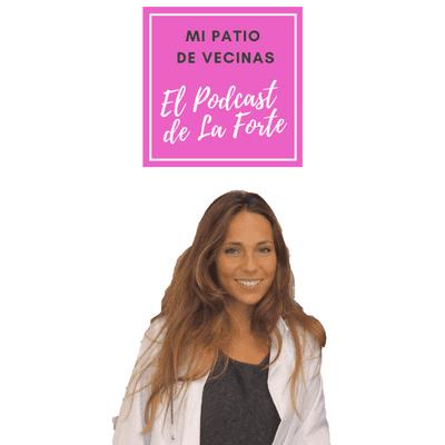 MI PATIO DE VECINAS - EL PODCAST DE LA FORTE - BLANCA GARCIA-OREA: Alimentación consciente y relación estómago-mente.