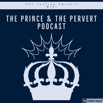 """Jeffrey Epstein, The Prince and The Pervert Podcast - Jeffrey Epstein's """"Indispensable Captains of his Sex Trafficking Enterprise"""" & the 140 bank accounts."""