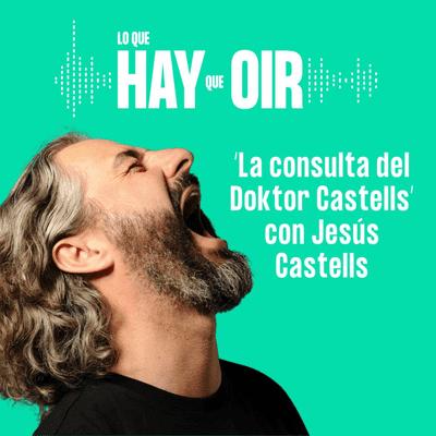 Lo que hay que oír - Ideas de Master Muñoz, La vida que quiero y La consulta del Doktor Castell, con Jesús Castells