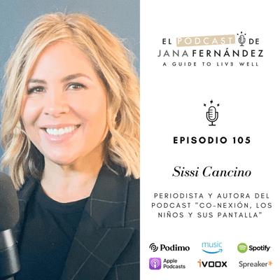 El podcast de Jana Fernández - Desconexión tecnológica y economía de la atención, con Sissi Cancino