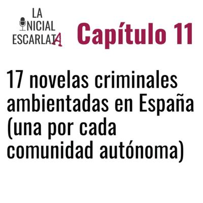 La Inicial Escarlata: El podcast de novela negra - Capítulo 11: 17 novelas criminales ambientadas en España (una por cada comunidad autónoma)