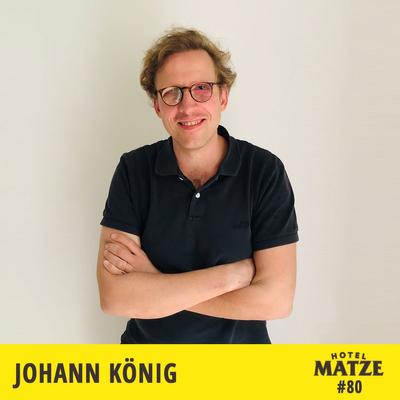 Hotel Matze - Johann König – Wie findet man seinen Weg in die Kunst?